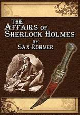 The Affairs of Sherlock Holmes by Sax Rohmer