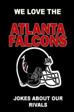 We Love the Atlanta Falcons - Jokes about Our Rivals
