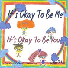 It's Okay to Be Me It's Okay to Be You