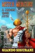 Mister Mercury:  A Modern Greek Myth