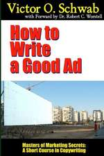 How to Write a Good Ad - Masters of Marketing Secrets:  A Short Course in Copywriting
