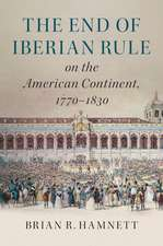 The End of Iberian Rule on the American Continent, 1770–1830