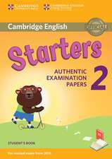 Cambridge English Young Learners 2 for Revised Exam from 2018 Starters Student's Book: Authentic Examination Papers