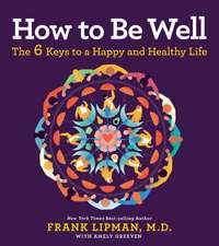 How to Be Well: The 6 Keys to a Happy and Healthy Life