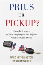 Prius or Pickup?: How the Answers to Four Simple Questions Explain America's Great Divide