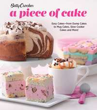 Betty Crocker A Piece of Cake: Easy Cakes—from Dump Cakes to Mug Cakes, Slow-Cooker Cakes and More!