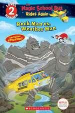 Rock Man vs. Weather Man(the Magic School Bus Rides Again: Scholastic Reader Level 2)