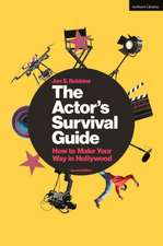 The Actor's Survival Guide: How to Make Your Way in Hollywood