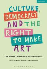 Culture, Democracy and the Right to Make Art: The British Community Arts Movement