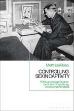 Controlling Sex in Captivity: POWs and Sexual Desire in the United States during the Second World War