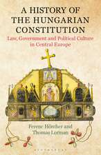 A History of the Hungarian Constitution: Law, Government and Political Culture in Central Europe