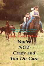 You're Not Crazy and You Do Care