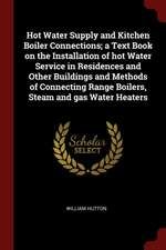 Hot Water Supply and Kitchen Boiler Connections; A Text Book on the Installation of Hot Water Service in Residences and Other Buildings and Methods of