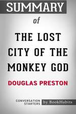 Summary of the Lost City of the Monkey God by Douglas Preston Conversation Starters