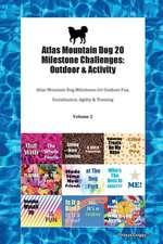 Atlas Mountain Dog 20 Milestone Challenges: Outdoor & Activity Atlas Mountain Dog Milestones for Outdoor Fun, Socialization, Agility & Training Volume