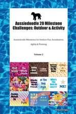 Aussiedoodle 20 Milestone Challenges: Outdoor & Activity Aussiedoodle Milestones for Outdoor Fun, Socialization, Agility & Training Volume 2