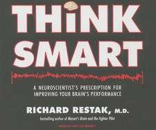 Think Smart:  A Neuroscientist's Prescription for Improving Your Brain's Performance