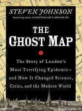 Ghost Map:  The Story of London's Most Terrifying Epidemic--And How It Changed Science, Cities, and the Modern World