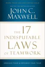 The 17 Indisputable Laws of Teamwork: Embrace Them and Empower Your Team