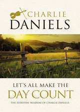 Let's All Make the Day Count: The Everyday Wisdom of Charlie Daniels