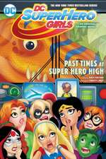 Dc Super Hero Girls Past Times At Super Hero High