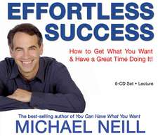 Effortless Success:  How to Get What You Want & Have a Great Time Doing It!
