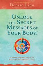 Unlock the Secret Messages of Your Body!:  A 28-Day Jump-Start Program for Radiant Health and Glorious Vitality