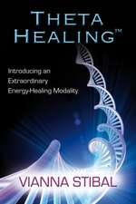 Theta Healing:  Introducing an Extraordinary Energy Healing Modality