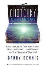 The Chotchky Challenge:  Clear the Clutter from Your Home, Heart, and Mind...and Discover the True Treasure of Your Soul