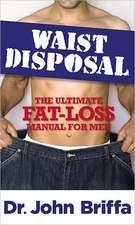 Waist Disposal:  The Ultimate Fat-Loss Manual for Men