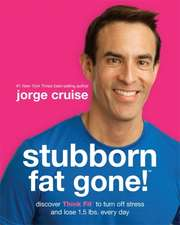 Stubborn Fat Gone:  Discover Think Fit to Turn Off Stress and Lose 1.5 Lbs. Every Day