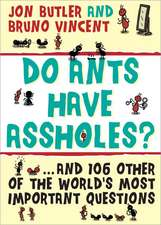 Do Ants Have Assholes?:  And 106 of the World's Other Most Important Questions