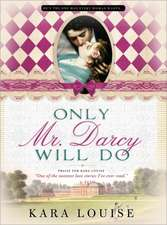 Only Mr. Darcy Will Do:  A Comedy of High Class and Dire Straits