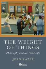 The Weight of Things: Philosophy and the Good Life