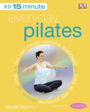 15-Minute Everyday Pilates: Get Real Results Anytime, Anywhere Four 15-minute workouts, also on DVD