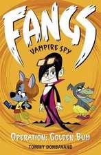 Fangs Vampire Spy Book 1: Operation: Golden Bum