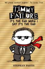Pastis, S: Timmy Failure: It's the End When I Say It's the E