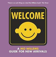 Willems, M: Welcome: A Mo Willems Guide for New Arrivals