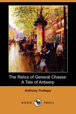 The Relics of General Chasse: A Tale of Antwerp (Dodo Press)