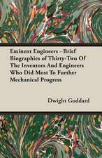 Eminent Engineers - Brief Biographies of Thirty-Two of the Inventors and Engineers Who Did Most to Further Mechanical Progress