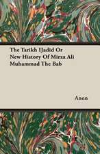 The Tarikh Ijadid or New History of Mirza Ali Muhammad the Bab:  Instruction - Course of Study - Supervision
