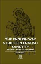 The English Way - Studies in English Sanctity from St. Bede to Newman:  Scientific, Political and Speculative - (1883)
