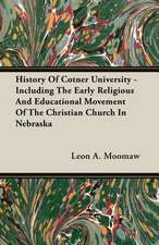 History of Cotner University - Including the Early Religious and Educational Movement of the Christian Church in Nebraska:  Double History of a Nation