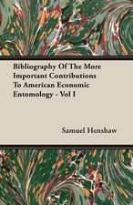 Bibliography of the More Important Contributions to American Economic Entomology - Vol I:  From the Great River to the Great Ocean - Life and Adventure on the Prairies, Mountains, and Pacific Coast