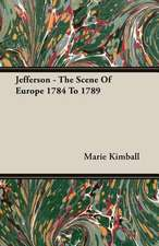 Jefferson - The Scene of Europe 1784 to 1789