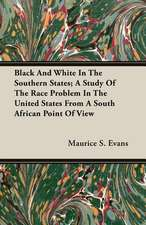 Black and White in the Southern States; A Study of the Race Problem in the United States from a South African Point of View:  The Life and Adventures of a Missionary Hero