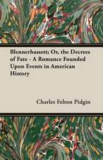 Blennerhassett; Or, the Decrees of Fate - A Romance Founded Upon Events in American History