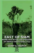 East of Siam - Ramblings in the Five Divisions of French Indo-China (1926)