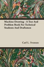 Machine Drawing - A Text and Problem Book for Technical Students and Draftsmen:  Deductive and Inductive