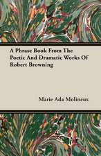 A Phrase Book from the Poetic and Dramatic Works of Robert Browning:  The Theory of Conditioned Reflexes